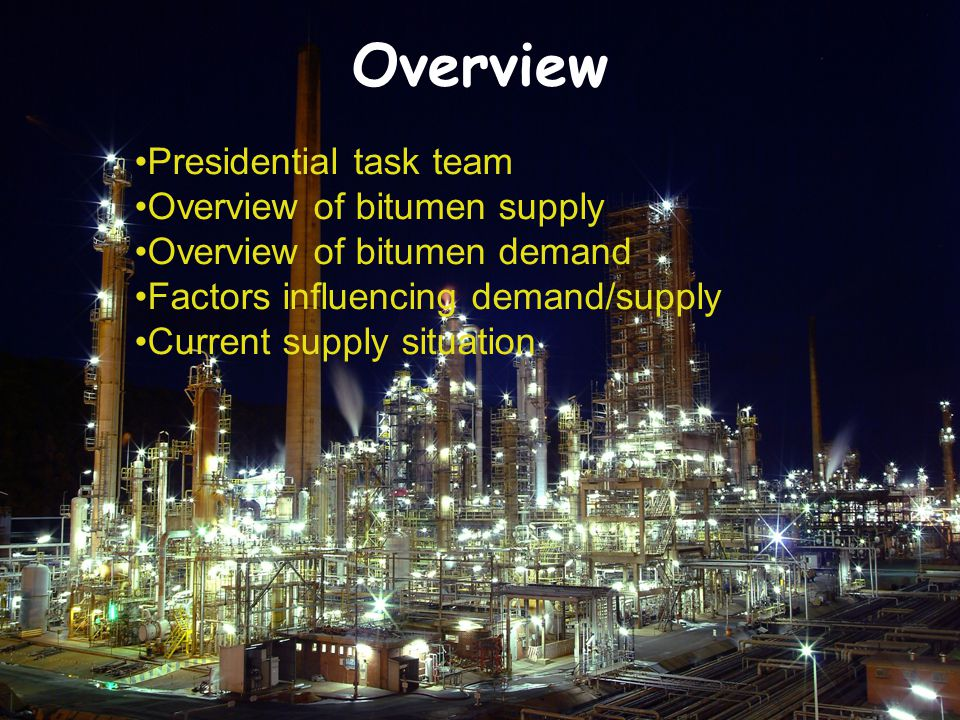 Overview Presidential task team Overview of bitumen supply