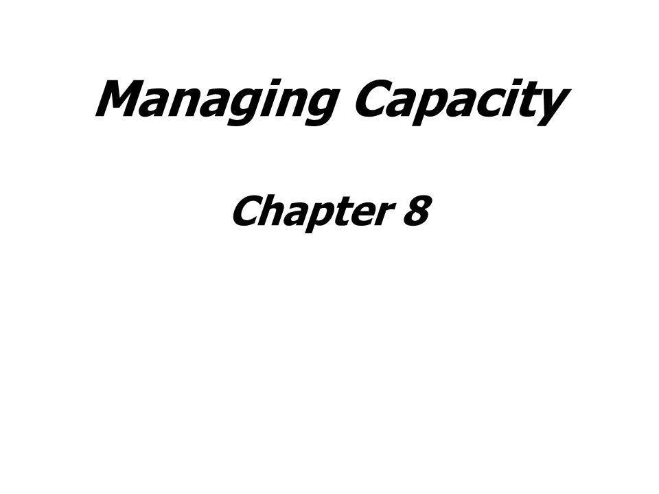 Managing Capacity Chapter 8