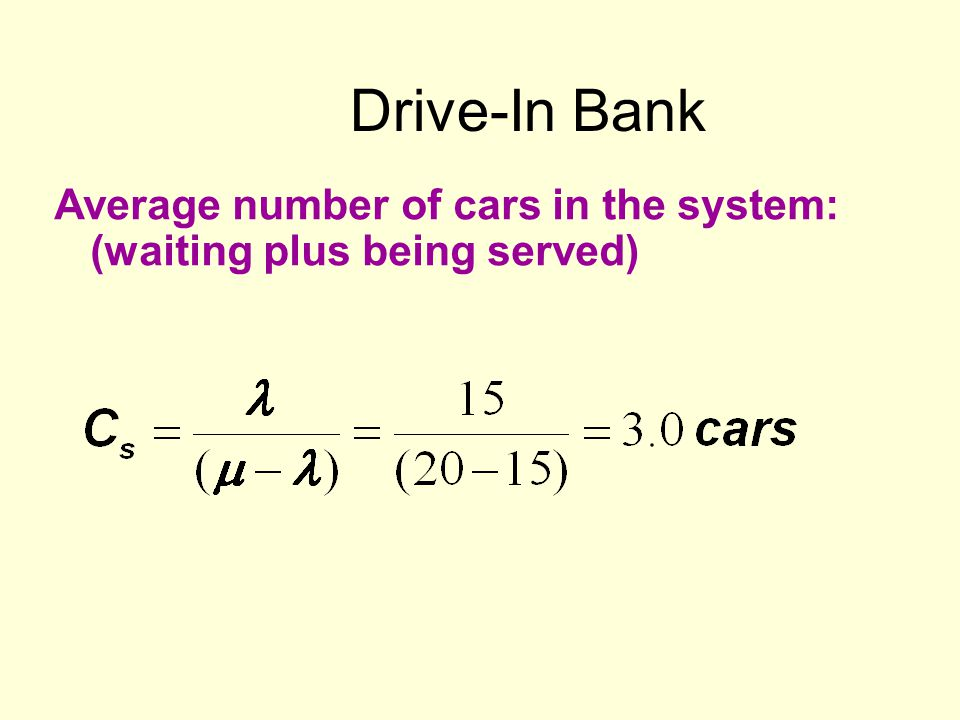 Drive-In Bank Average number of cars in the system: (waiting plus being served)