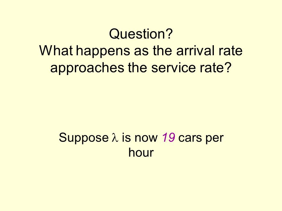 Suppose l is now 19 cars per hour