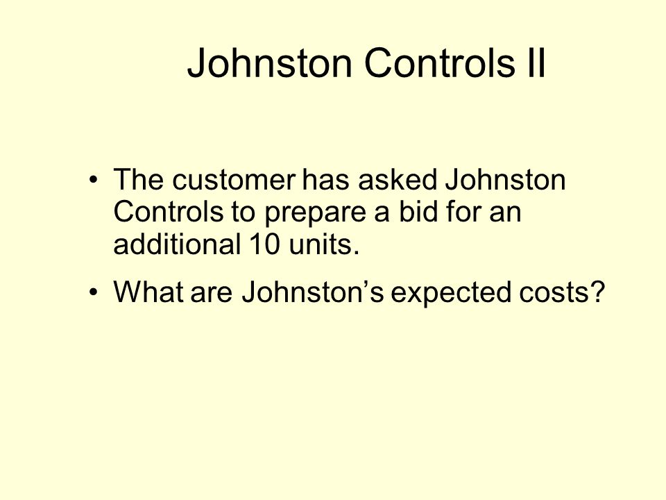 Johnston Controls II The customer has asked Johnston Controls to prepare a bid for an additional 10 units.