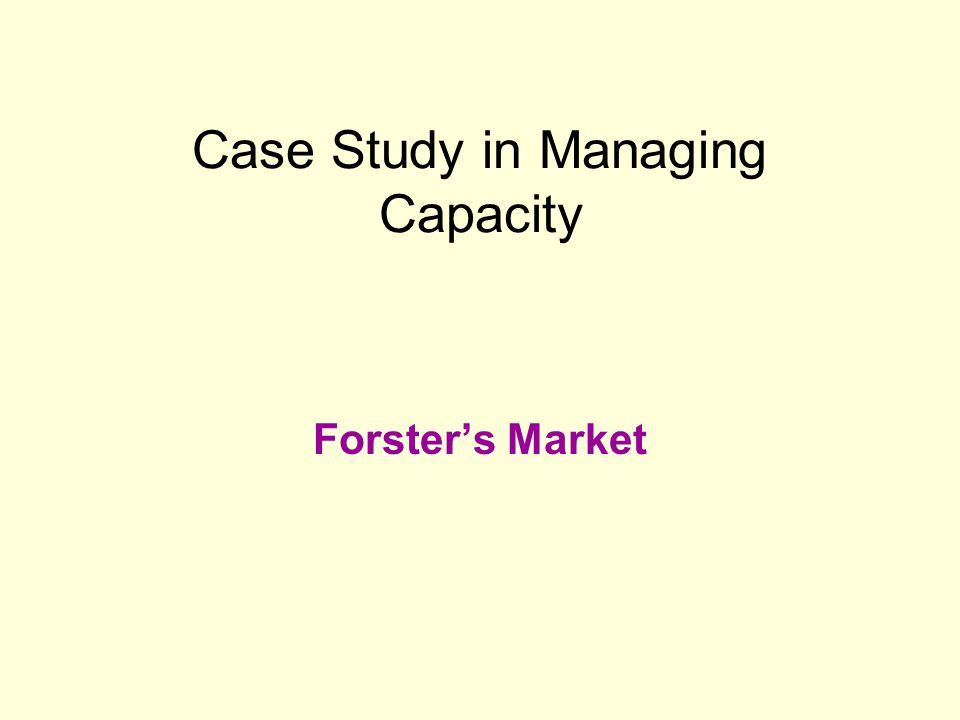 Case Study in Managing Capacity