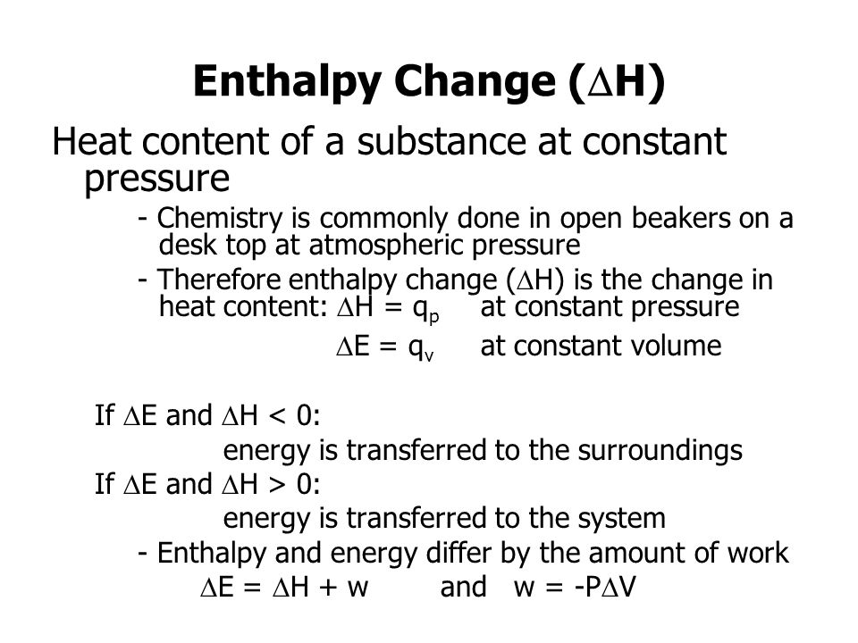 Enthalpy Change (DH) Heat content of a substance at constant pressure