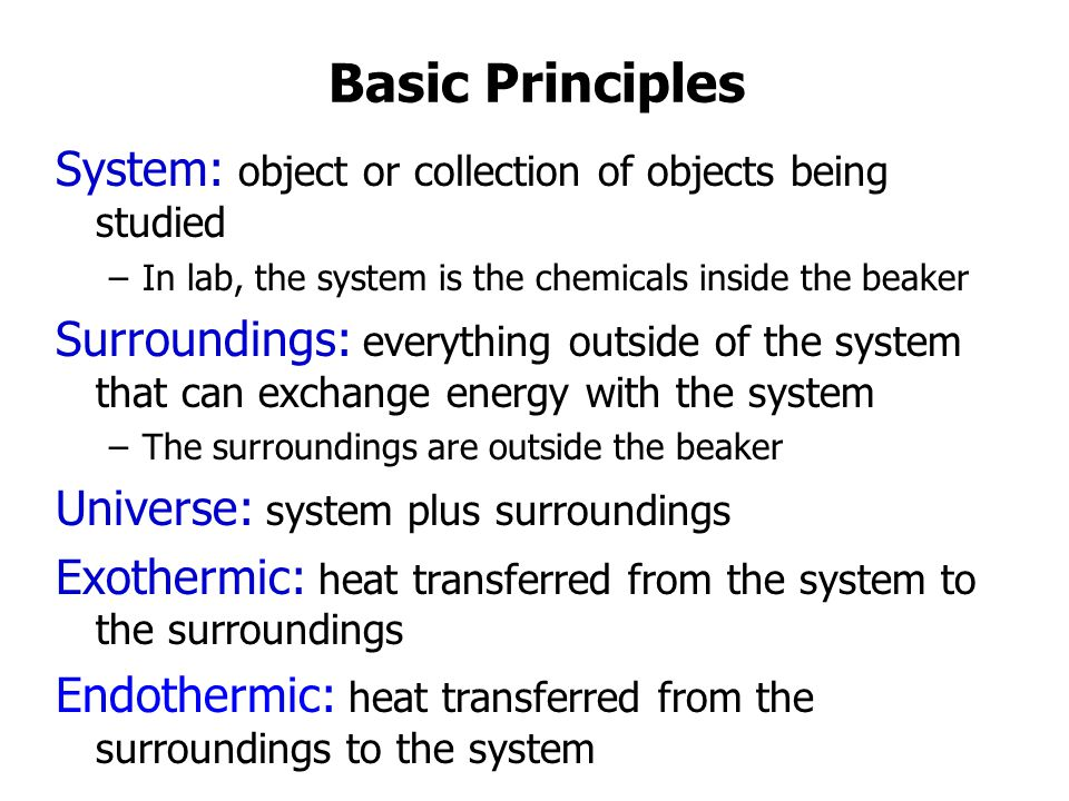 Basic Principles System: object or collection of objects being studied