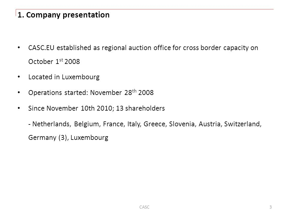 1. Company presentation CASC.EU established as regional auction office for cross border capacity on October 1st 2008.