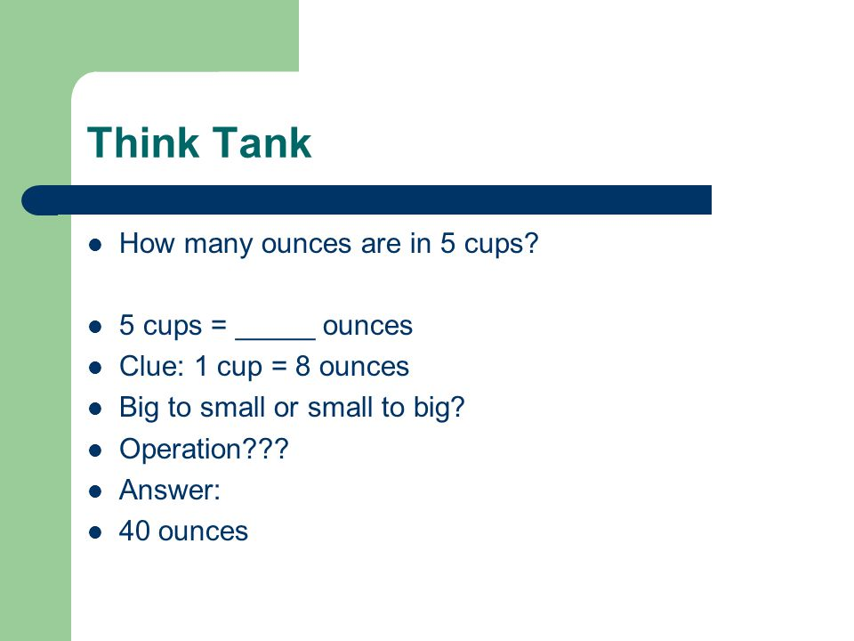 Think Tank How many ounces are in 5 cups 5 cups = _____ ounces