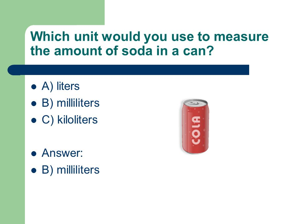 Which unit would you use to measure the amount of soda in a can
