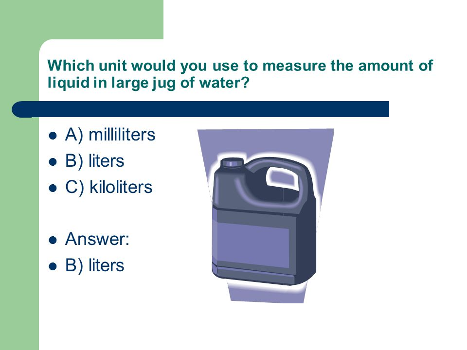 A) milliliters B) liters C) kiloliters Answer: