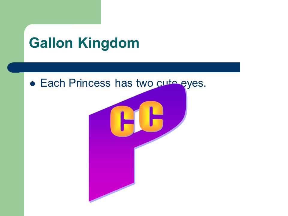 Gallon Kingdom Each Princess has two cute eyes. P C C