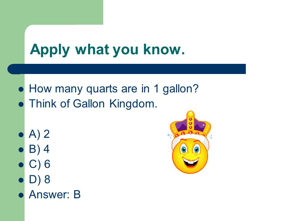 Apply what you know. How many quarts are in 1 gallon