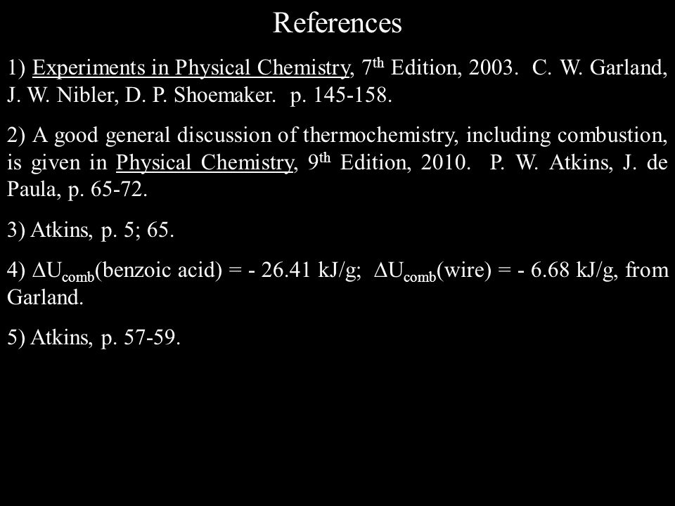 References 1) Experiments in Physical Chemistry, 7th Edition, 2003. C. W. Garland, J. W. Nibler, D. P. Shoemaker. p. 145-158.