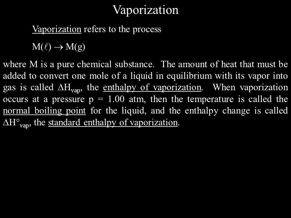 Vaporization Vaporization refers to the process M()  M(g)