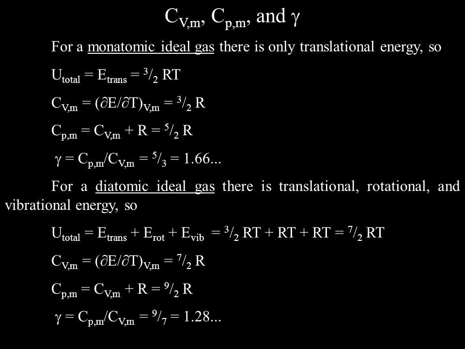 CV,m, Cp,m, and  For a monatomic ideal gas there is only translational energy, so. Utotal = Etrans = 3/2 RT.