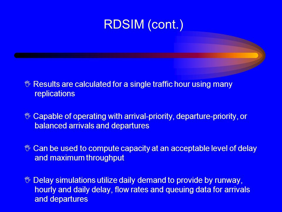 RDSIM (cont.) I Results are calculated for a single traffic hour using many replications.