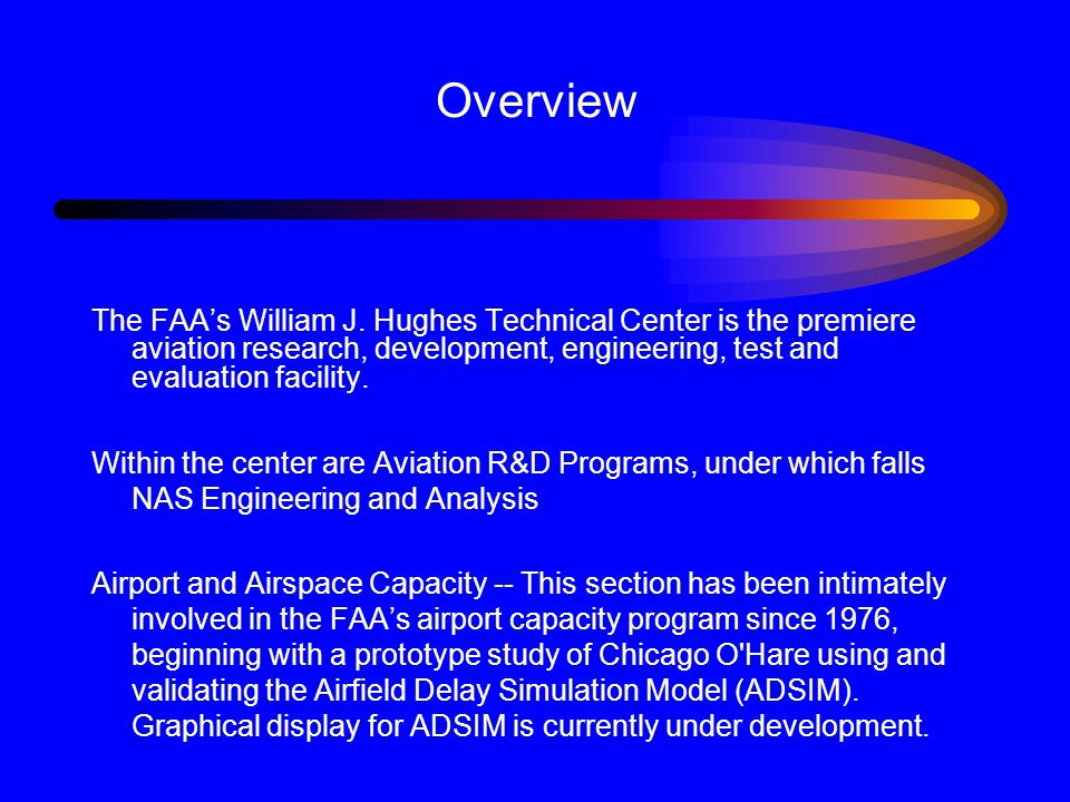 Overview The FAA's William J. Hughes Technical Center is the premiere aviation research, development, engineering, test and evaluation facility.
