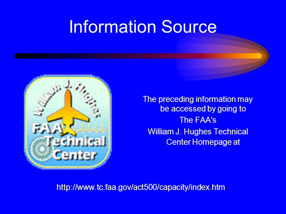 Information Source The preceding information may be accessed by going to. The FAA s. William J. Hughes Technical Center Homepage at.