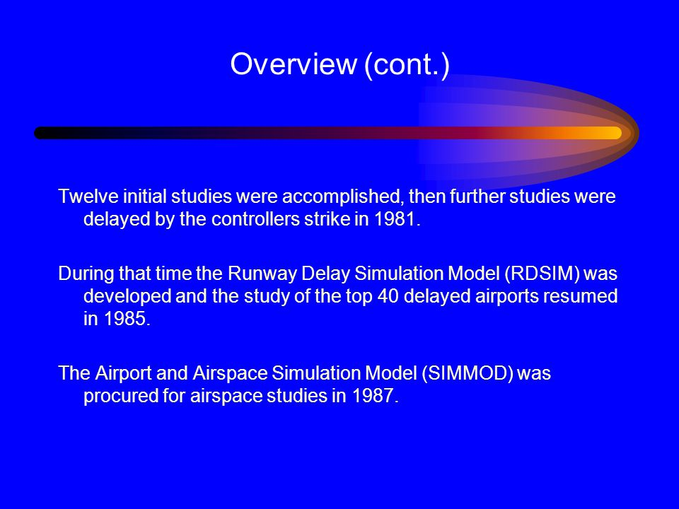 Overview (cont.) Twelve initial studies were accomplished, then further studies were delayed by the controllers strike in 1981.