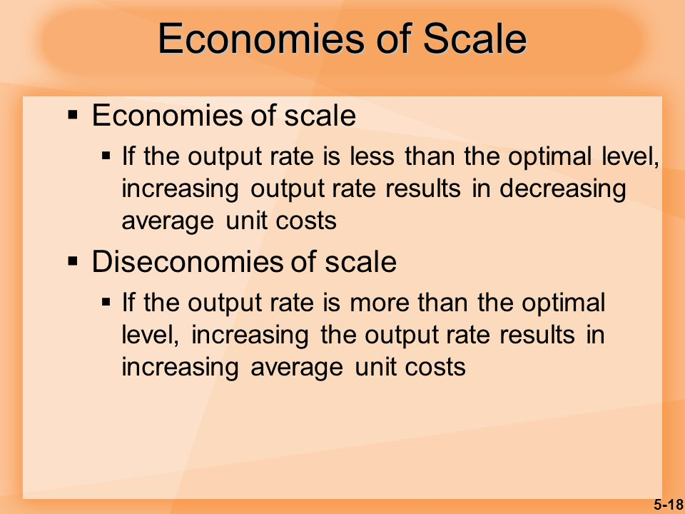 Economies of Scale Economies of scale Diseconomies of scale