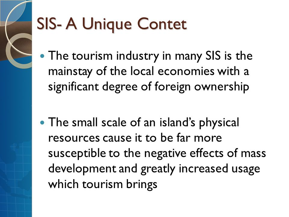 SIS- A Unique Contet The tourism industry in many SIS is the mainstay of the local economies with a significant degree of foreign ownership.