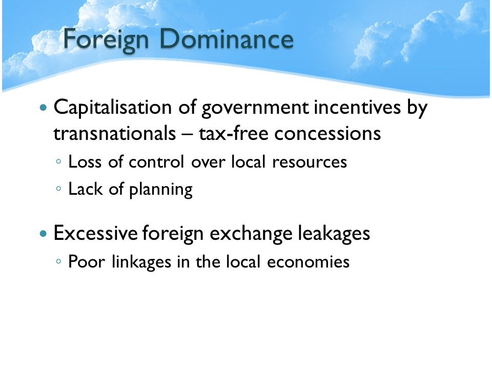 Foreign Dominance Capitalisation of government incentives by transnationals – tax-free concessions.