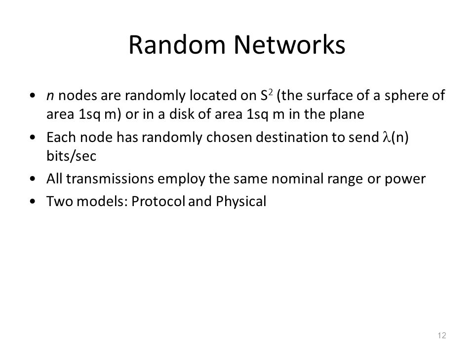 Random Networks n nodes are randomly located on S2 (the surface of a sphere of area 1sq m) or in a disk of area 1sq m in the plane.