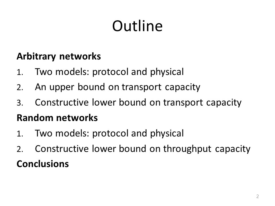 Outline Arbitrary networks Two models: protocol and physical