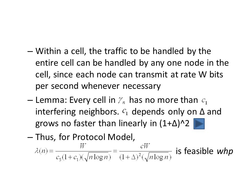 Within a cell, the traffic to be handled by the entire cell can be handled by any one node in the cell, since each node can transmit at rate W bits per second whenever necessary