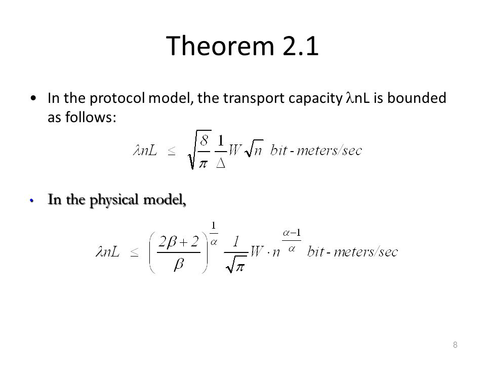 Theorem 2.1 In the protocol model, the transport capacity lnL is bounded as follows: In the physical model,