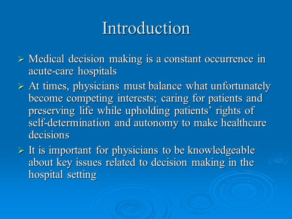Introduction Medical decision making is a constant occurrence in acute-care hospitals.