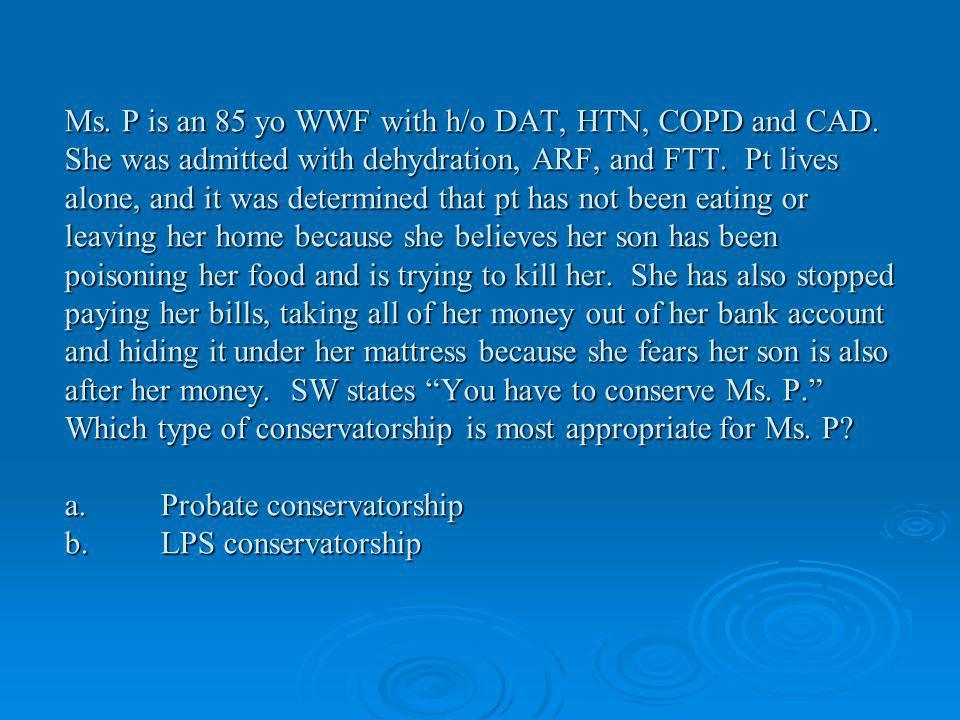Ms. P is an 85 yo WWF with h/o DAT, HTN, COPD and CAD