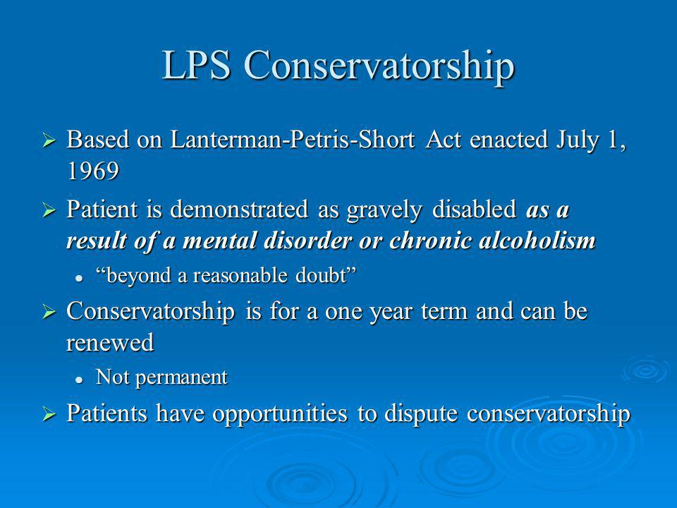 LPS Conservatorship Based on Lanterman-Petris-Short Act enacted July 1, 1969.