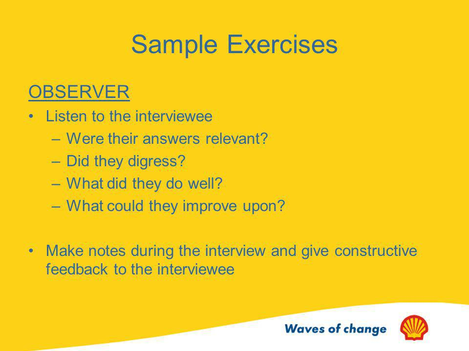 Sample Exercises OBSERVER Listen to the interviewee