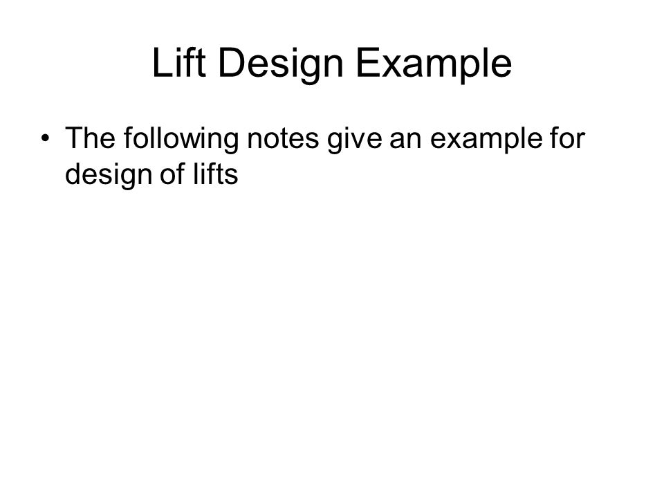Lift Design Example The following notes give an example for design of lifts