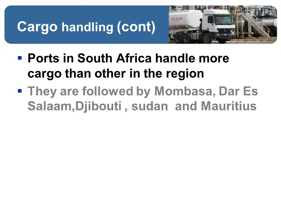 Cargo handling (cont) Ports in South Africa handle more cargo than other in the region.