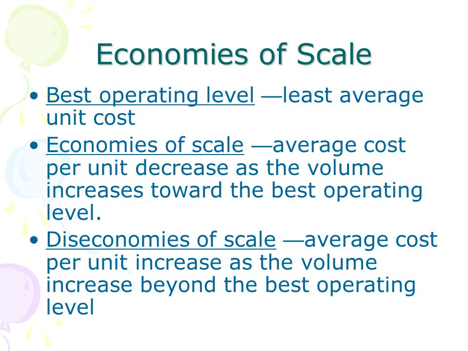 Economies of Scale Best operating level —least average unit cost