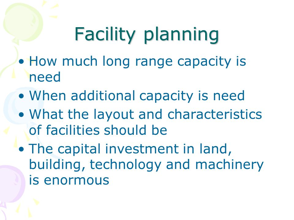 Facility planning How much long range capacity is need