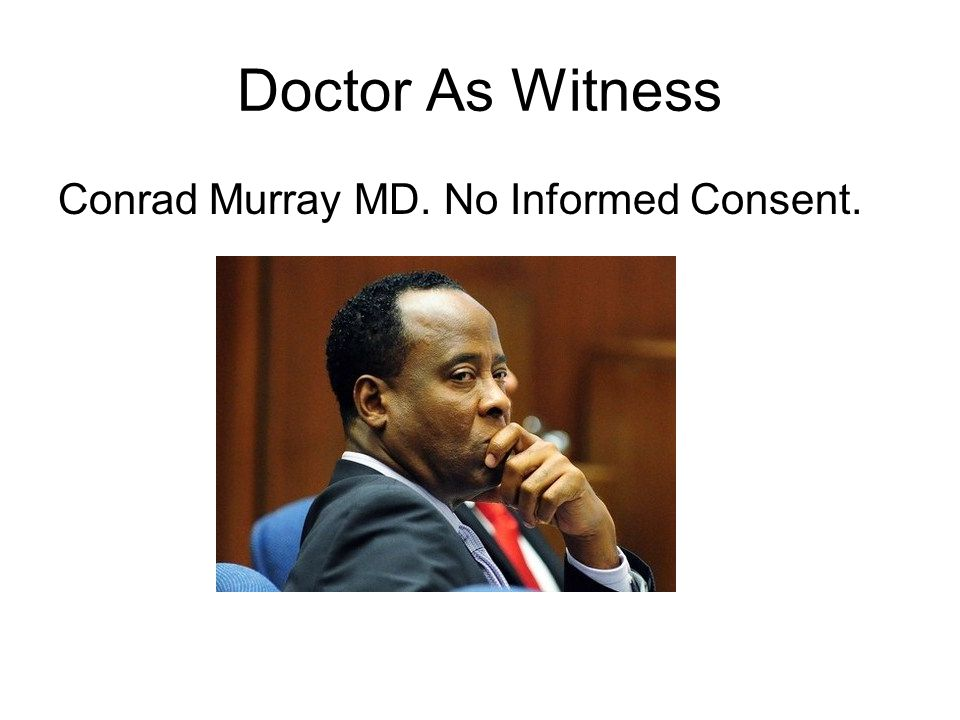 Doctor As Witness Conrad Murray MD. No Informed Consent.