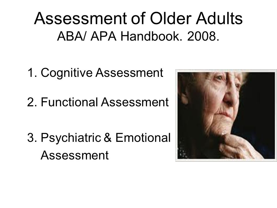 Assessment of Older Adults ABA/ APA Handbook. 2008.