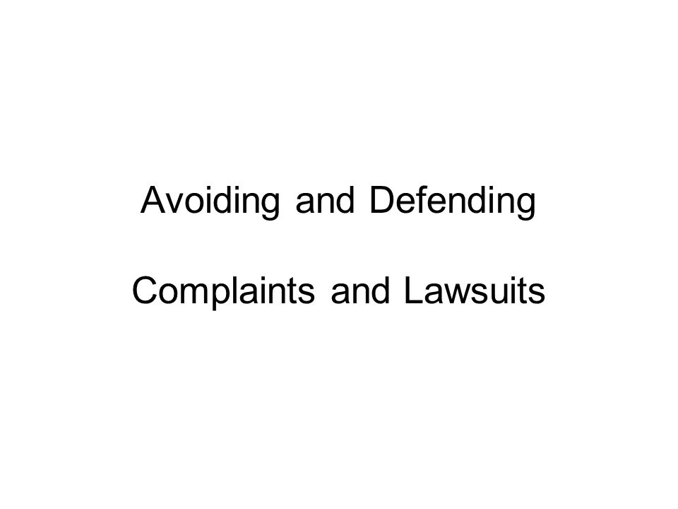 Avoiding and Defending Complaints and Lawsuits