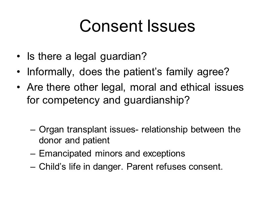 Consent Issues Is there a legal guardian