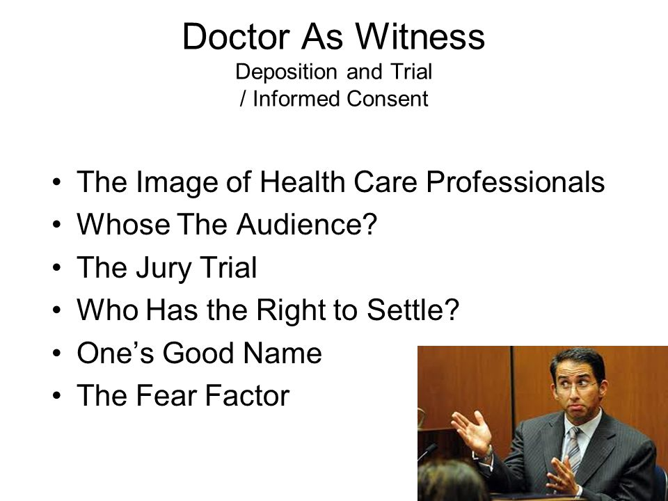 Doctor As Witness Deposition and Trial / Informed Consent