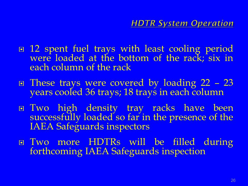 HDTR System Operation 12 spent fuel trays with least cooling period were loaded at the bottom of the rack; six in each column of the rack.