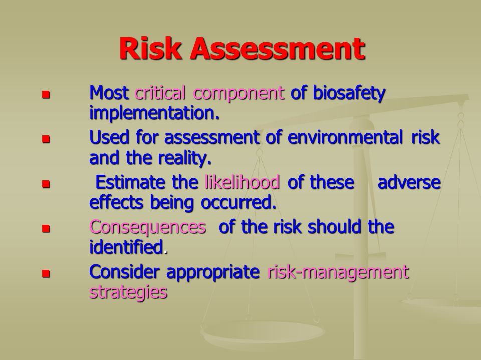 Risk Assessment Most critical component of biosafety implementation.