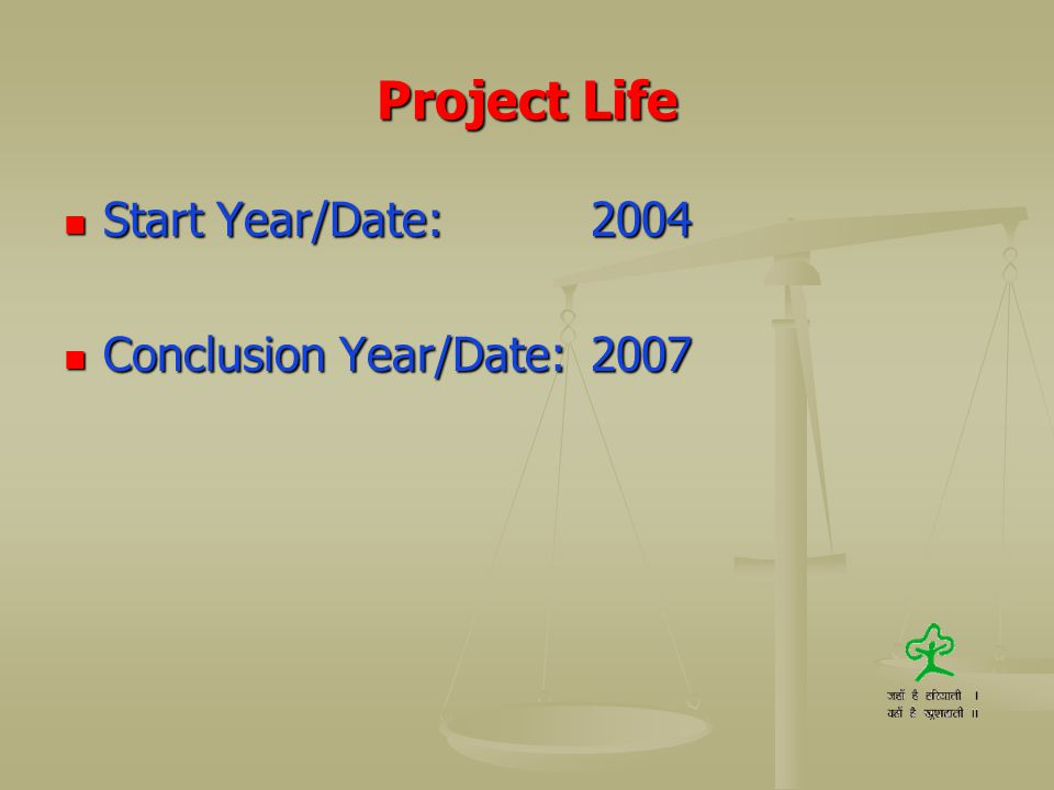 Project Life Start Year/Date: 2004 Conclusion Year/Date: 2007