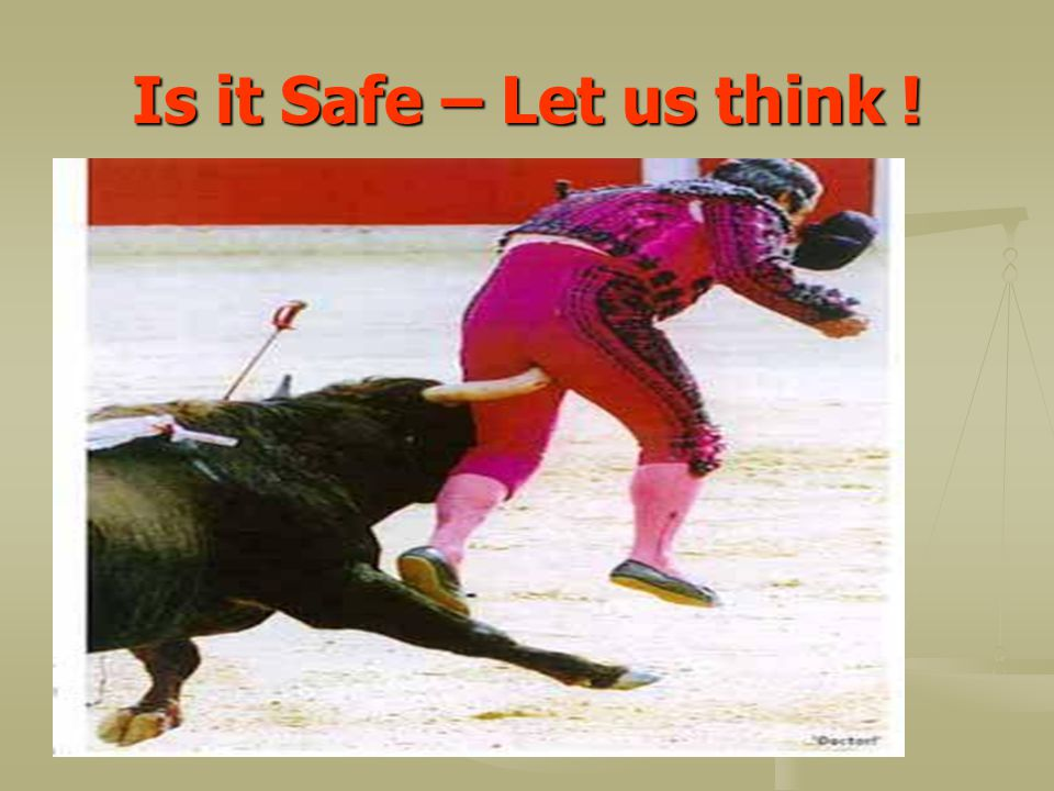 Is it Safe – Let us think !