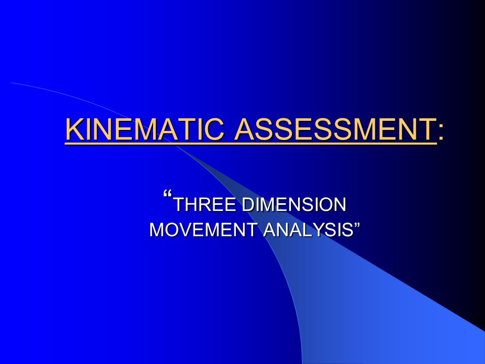 KINEMATIC ASSESSMENT: THREE DIMENSION MOVEMENT ANALYSIS