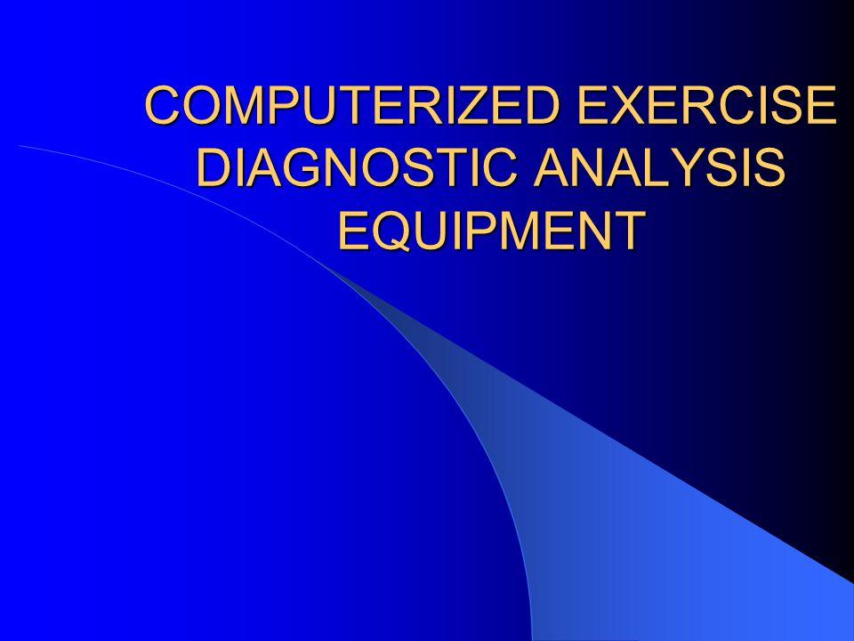 COMPUTERIZED EXERCISE DIAGNOSTIC ANALYSIS EQUIPMENT