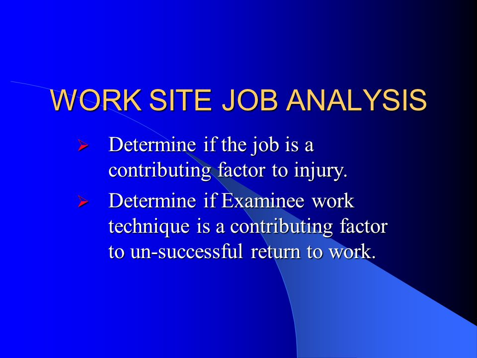 WORK SITE JOB ANALYSIS Determine if the job is a contributing factor to injury.