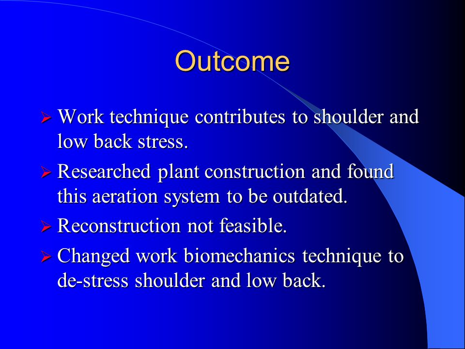 Outcome Work technique contributes to shoulder and low back stress.