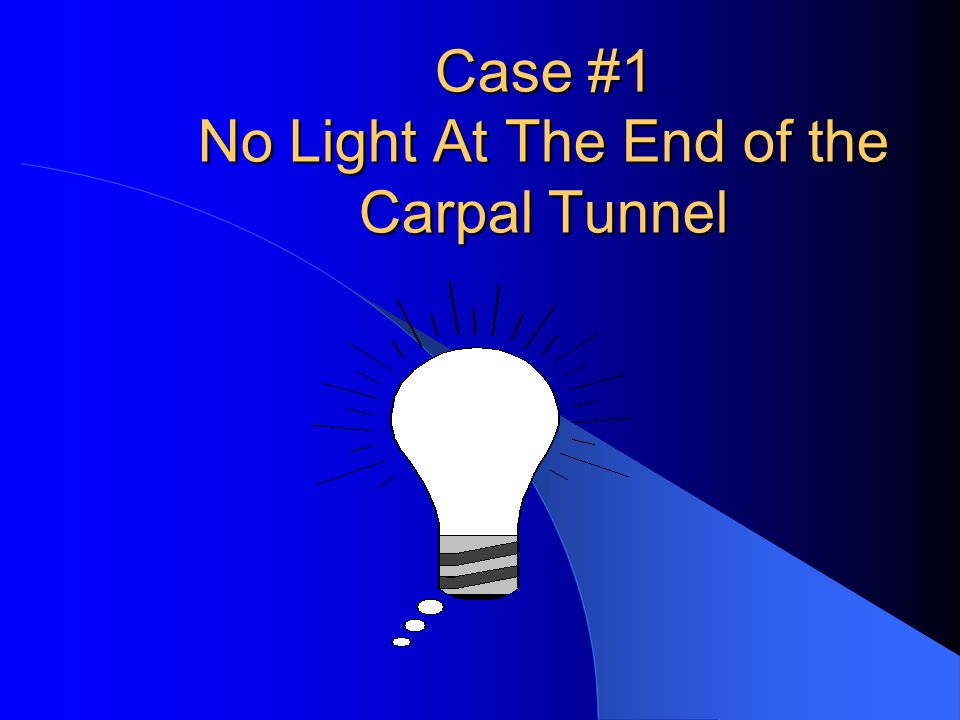 Case #1 No Light At The End of the Carpal Tunnel